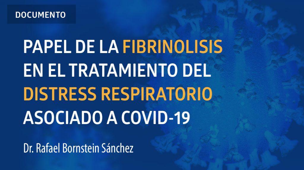 Papel de la fibrinolisis en el tratamiento del distress respiratorio asociado a COVID-19