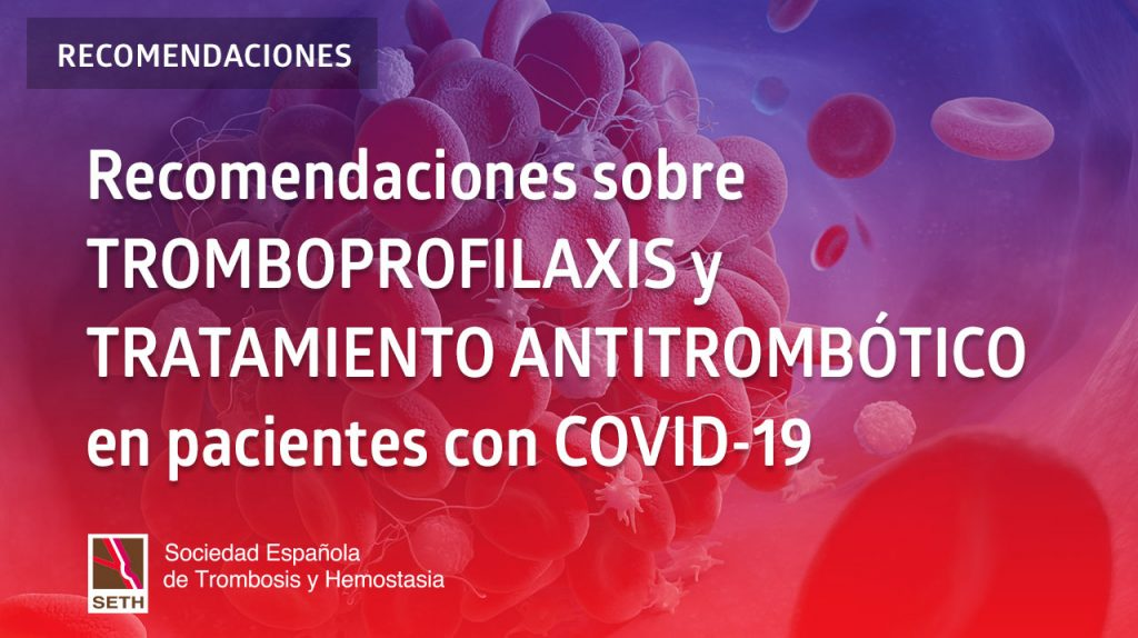 Recomendaciones sobre tromboprofilaxis y tratamiento antitrombótico en pacientes con COVID-19
